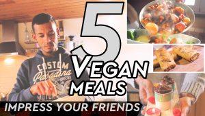 5 EASY VEGAN MEALS TO IMPRESS YOUR VEGAN FRIENDS